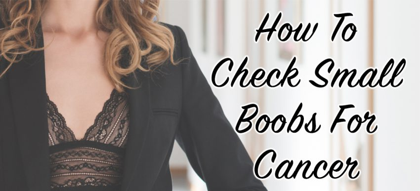 "woman with small boobs wearing black bra let, and the text ""how to check small boobs for cancer"""