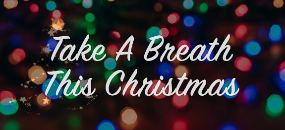 take a breath this christmas