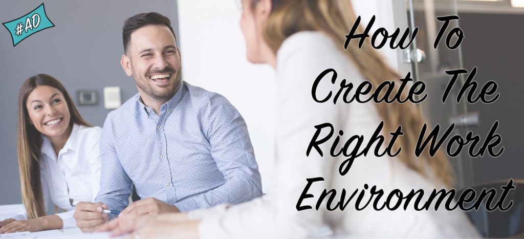 create the right work environment,